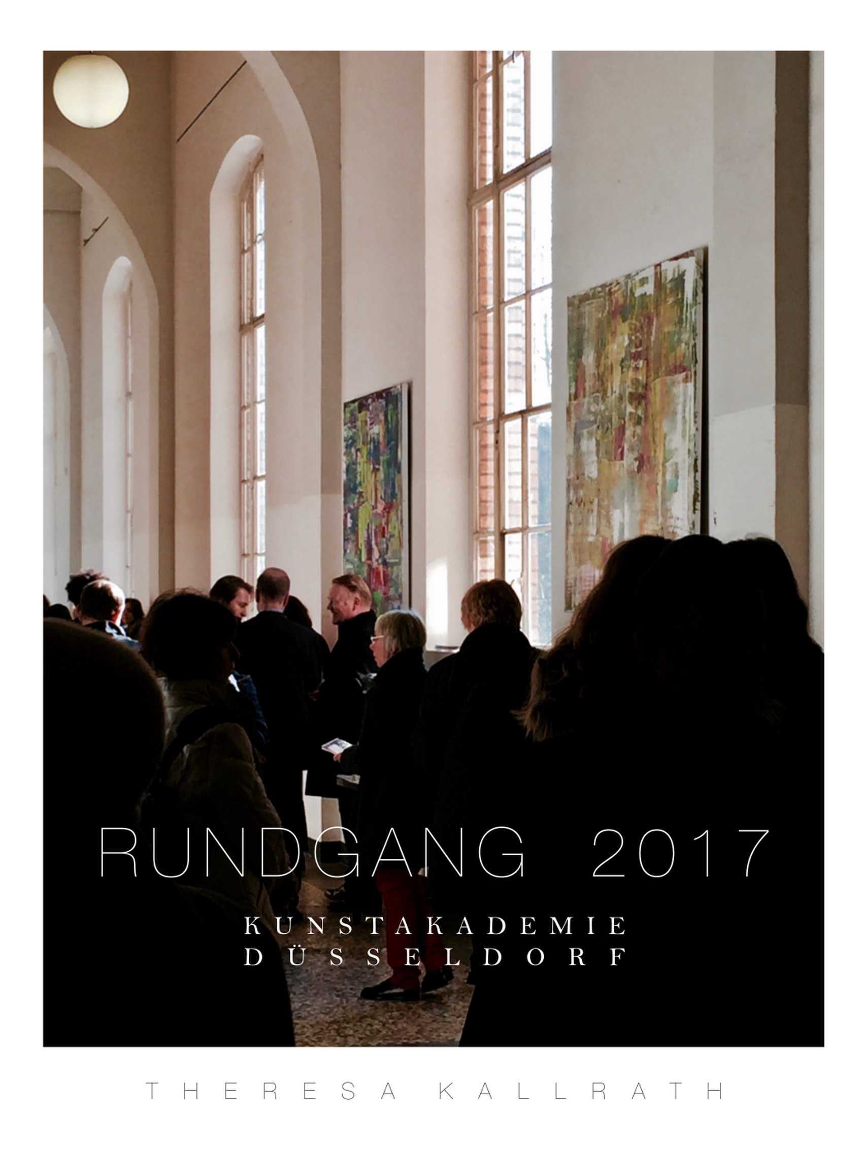 RUNDGANG 2017 Kunstakademie Düsseldorf Theresa Kallrath kallART